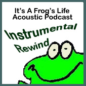 Instrumental Rewind – It's A Frog's Life Acoustic Podcast
